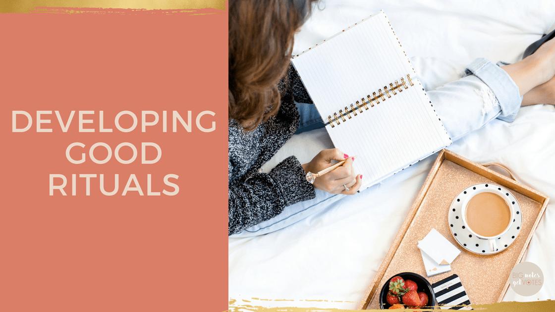 Developing Good Rituals