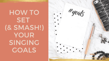 How to Set and Smash Your Singing Goals