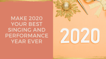 Make 2020 Your Best Singing And Performance Year Ever