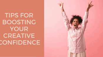 Tips for boosting your creative confidence