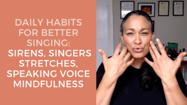 Daily Habits for Better Singing- Sirens, Singer Stretches, Speaking Voice Mindfulness