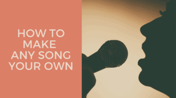 How To Make Any Song Your Own